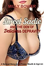 Sweet Sadie & the Den of Delicious Depravity: A Sensual Story about Power, Wealth & High Art