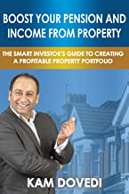Boost Your Pension and Income from Property: The Smart Investor's Guide to Creating a Profitable Property Portfolio (English Edition)