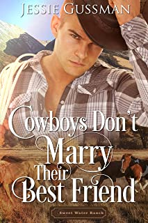 Cowboys Don't Marry Their Best Friend (Sweet Water Ranch Western Cowboy Romance Book 1)