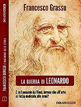 La guerra di Leonardo (Francesco Grasso L'ingegnere delle Storie) (Italian Edition)