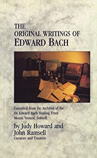 The Original Writings of Edward Bach: Compiled from the Archives of the Dr. Edward Bach Healing Trust