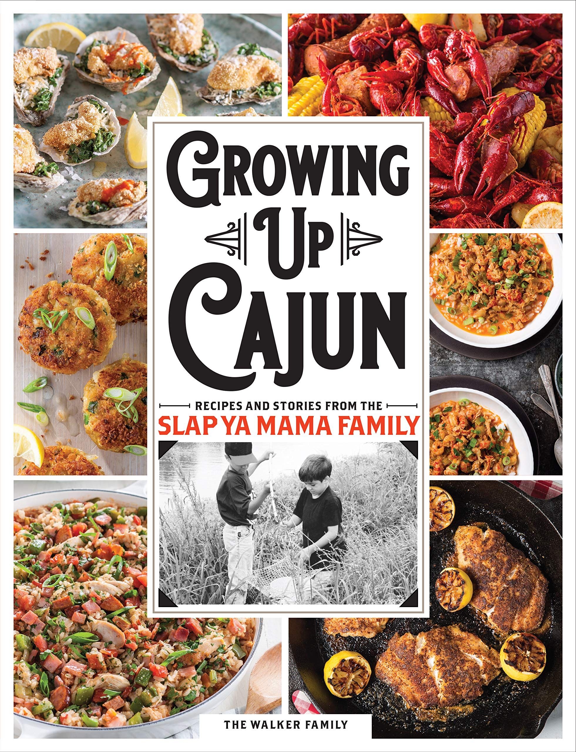 Download Growing Up Cajun: Recipes And Stories From The Slap Ya Mama Family 