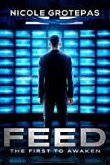 Feed 1: The First to Awaken (A Sci-Fi Thriller) (The Feeds) Kindle Edition