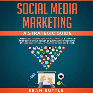Social Media Marketing: A Strategic Guide: Learn the Best Digital Advertising Approach & Strategies for Boosting Your Agen...