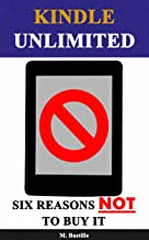 Kindle Unlimited: Six Reasons Why You Should NOT Buy It