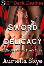 Sword Delicacy: An Erotic Circus Freak Story #1 (A BBW and BWWM Paranormal Erotic Romance) (The Erotic Circus Freaks)
