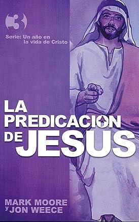 La predicación de Jesús (Un año en la vida de Cristo nº 3) (Spanish Edition)