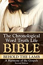 Behold The Lamb ~ A Harmony of the Gospels, Second Edition (The Chronological Word Truth Life Bible)