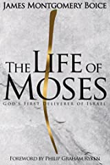 The Life of Moses: God's First Deliverer of Israel Kindle Edition