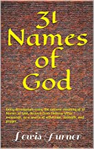 31 Names of God: Daily devotionals using the ancient meaning of 31 Names of God, derived from Hebrew letter meanings, as a source of reflection, strength, and prayer.