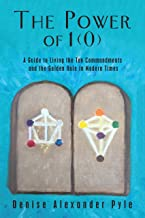 The Power of 1(0): A Guide to Living the Ten Commandments and the Golden Rule in Modern Times