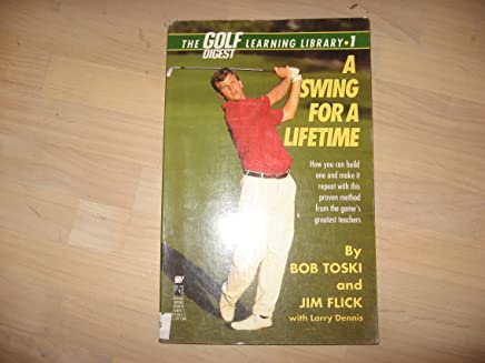 A Swing for a Lifetime: How You Can Build One and Make It Repeat With This Proven Method from the Games Greatest Teachers