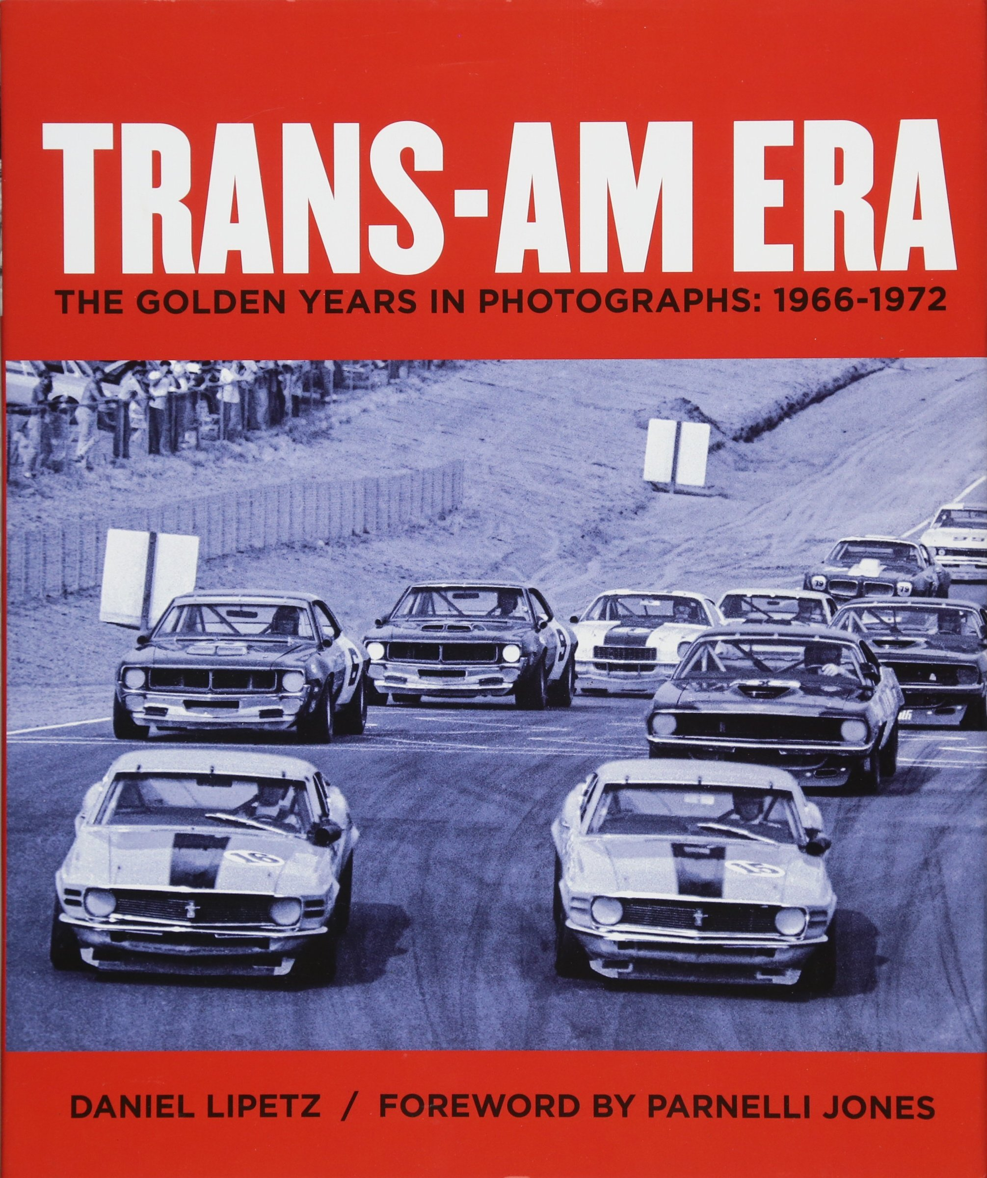 Trans Am Era: The Golden Years in Photographs, 1966 1972