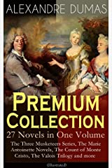 ALEXANDRE DUMAS Premium Collection - 27 Novels in One Volume: The Three Musketeers Series, The Marie Antoinette Novels, The Count of Monte Cristo, The Valois Trilogy and more (Illustrated) Kindle Edition