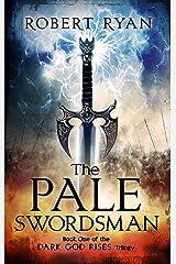 The Pale Swordsman (The Dark God Rises Trilogy Book 1) Kindle Edition