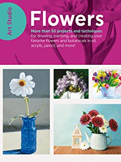 Art Studio: Flowers: More than 50 projects and techniques for drawing, painting, and creating your favorite flowers and bo...
