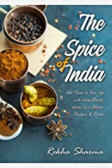 The Spice of India: Add Flavor to Your Life with Indian Masala: Indian Spice Blends- Powders & Pastes (Indian Cookbook) Kindle Edition