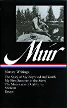 John Muir: Nature Writings (LOA #92): The Story of My Boyhood and Youth / My First Summer in the Sierra / The Mountains of...
