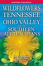 Wildflowers of Tennessee the Ohio Valley and the Southern Appalachians: The Official Field Guide of the Tennessee Native Plant Society