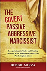 The Covert Passive Aggressive Narcissist: Recognizing the Traits and Finding Healing After Hidden Emotional and Psychological Abuse Kindle Edition
