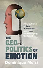 The Geopolitics of Emotion: How Cultures of Fear, Humiliation and Hope are Reshaping the World