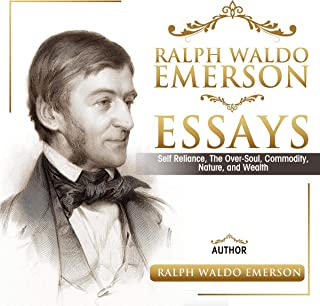 Ralph Waldo Emerson Essays: Self Reliance, the Over-Soul, Commodity, Nature, and Wealth