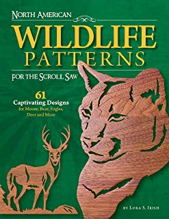 North American Wildlife Patterns for the Scroll Saw: 61 Captivating Designs for Moose, Bear, Eagles, Deer and More (Fox Chapel Publishing) Ready-to-Cut Patterns from Lora Irish for Fretwork or Relief