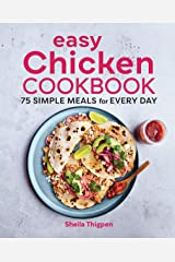 Easy Chicken Cookbook: 75 Simple Meals for Every Day Kindle Edition