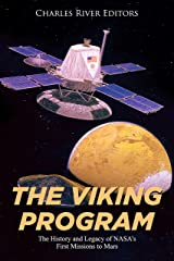 The Viking Program: The History and Legacy of NASA's First Missions to Mars Kindle Edition