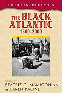 The Human Tradition in the Black Atlantic, 1500–2000 (The Human Tradition around the World series) (English Edition)