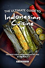 The Ultimate Guide to Indonesian Cuisine: The Most Popular Indonesian Recipes in One Place Kindle Edition
