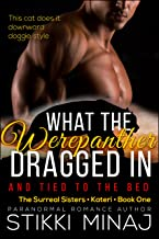 What the Werepanther Dragged In (and Tied to the Bed): Light Bondage Alpha Shifter Romance (The Surreal Sisters -- Kateri Book 10)