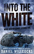 Into the White: Book 5 of the apocalyptic horror serial (When Winter Comes)