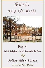 Paris in 5 1/2 Weeks : Saint Sulpice, Saint Germain de Pres - Day 4 Kindle Edition