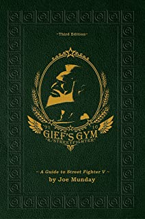 Gief's Gym: A Guide to Street Fighter V - Third Edition: Paperwhite Edition