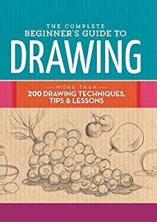 The Complete Beginner's Guide to Drawing: More than 200 drawing techniques, tips and lessons