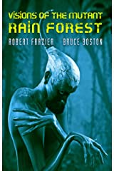 Visions of the Mutant Rain Forest Kindle Edition