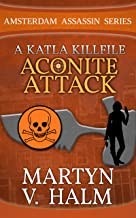 Aconite Attack - A Katla KillFile (Amsterdam Assassin Series)
