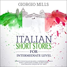 Italian Short Stories for Intermediate Level: Improve Your Italian Reading Comprehension Skills with 7 Captivating Stories. Learn Fluent Conversation Whenever You Want