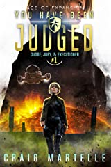 You Have Been Judged: A Space Opera Adventure Legal Thriller (Judge, Jury, Executioner Book 1) Kindle Edition