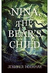Nina, the Bear's Child (Retellings of Folklore, Myth, and Magic) Kindle Edition
