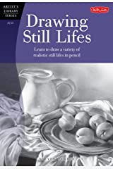 Drawing Still Lifes: Learn to draw a variety of realistic still lifes in pencil (Artist's Library) Paperback