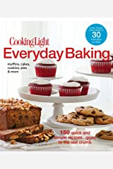 Cooking Light Everyday Baking: 150 Quick & Simple Recipes...Good to the Last Crumb Kindle Edition