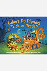 Where Do Diggers Trick-or-Treat? (Where Do...Series) Kindle Edition