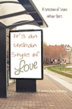 It's an Urban Style of Love: A Collection of Short Urban Tales