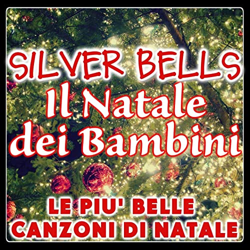 Silver Bells Il Natale Dei Bambini Le Più Belle Canzoni Di Natale