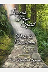 Lessons From Spirit: Paths to Connections Kindle Edition