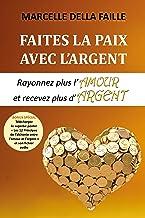 Faites la paix avec l'argent: Rayonnez plus l'amour et recevez plus d'argent (French Edition)