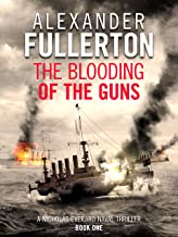 The Blooding of the Guns (Nicholas Everard Naval Thrillers Book 1)