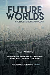 Future Worlds: A Science Fiction Anthology Kindle Edition